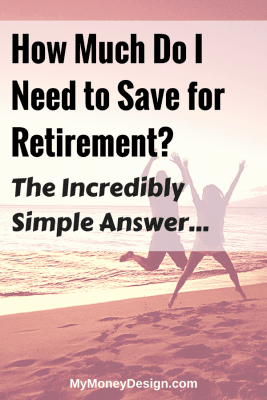 How Much Do I Need to Save for Retirement? The Incredibly Simple Answer