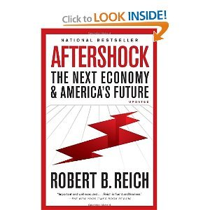 "Book Review: ""Aftershock: The Next Economy and America's Future"" by Robert B. Reich"