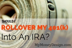 Should I Rollover My 401(k) Into an IRA?  – Absolutely!