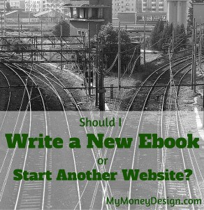 Should I Write a New Ebook or Start Another Website?