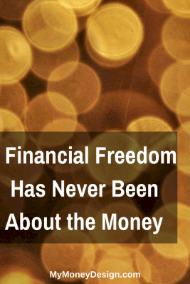 Financial Freedom Has Never Been About The Money