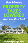 Have you ever thought your property taxes were too high? As it turns out, you can fight them and win! Here's how I easily got my property taxes lowered and will save $1,084 each year! - MyMoneyDesign.com