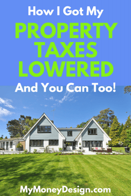 Wondering how to get your property taxes lowered? Here are some tips for how I was able to successfully get mine reduced by over $1,000 this year (and every year to come)! #MyMoneyDesign #MoneySavingTips