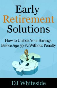 Unlock Your Retirement Savings Before Age 59-1/2 to Retire Early With My New eBook