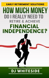 Ebook 5: How Much Money Do I Really Need to Retire And Achieve Financial Independence?