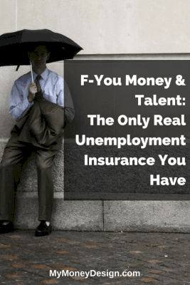 F-You Money & Talent – The Only Unemployment Insurance You Have
