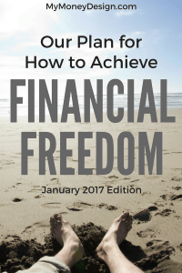Our Plan for How to Achieve Financial Freedom – January 2017