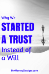 Why We Started a Trust Instead of Just a Will