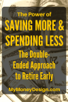 The Power of Saving More and Spending Less – The Double-Ended Approach to Retire Early