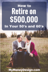 How to Retire on $500,000 In Your 50's or 60's