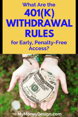 Is it possible to withdraw money out of your 401(k) retirement plan before age 59-1/2? Yes! - of course! But there will be some obstacles to avoid. Here are the 401(k) withdrawal rules and how to get penalty-free access to your money. - MyMoneyDesign.com