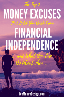One of the greatest obstacles we have to truly achieving financial independence are the money excuses we make for ourselves. In this post, we'll go over some of the most common ones and strategies for overcoming them! - MyMoneyDesign.com