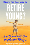 What's the Best Way to Retire Young?  By Doing This One Important Thing
