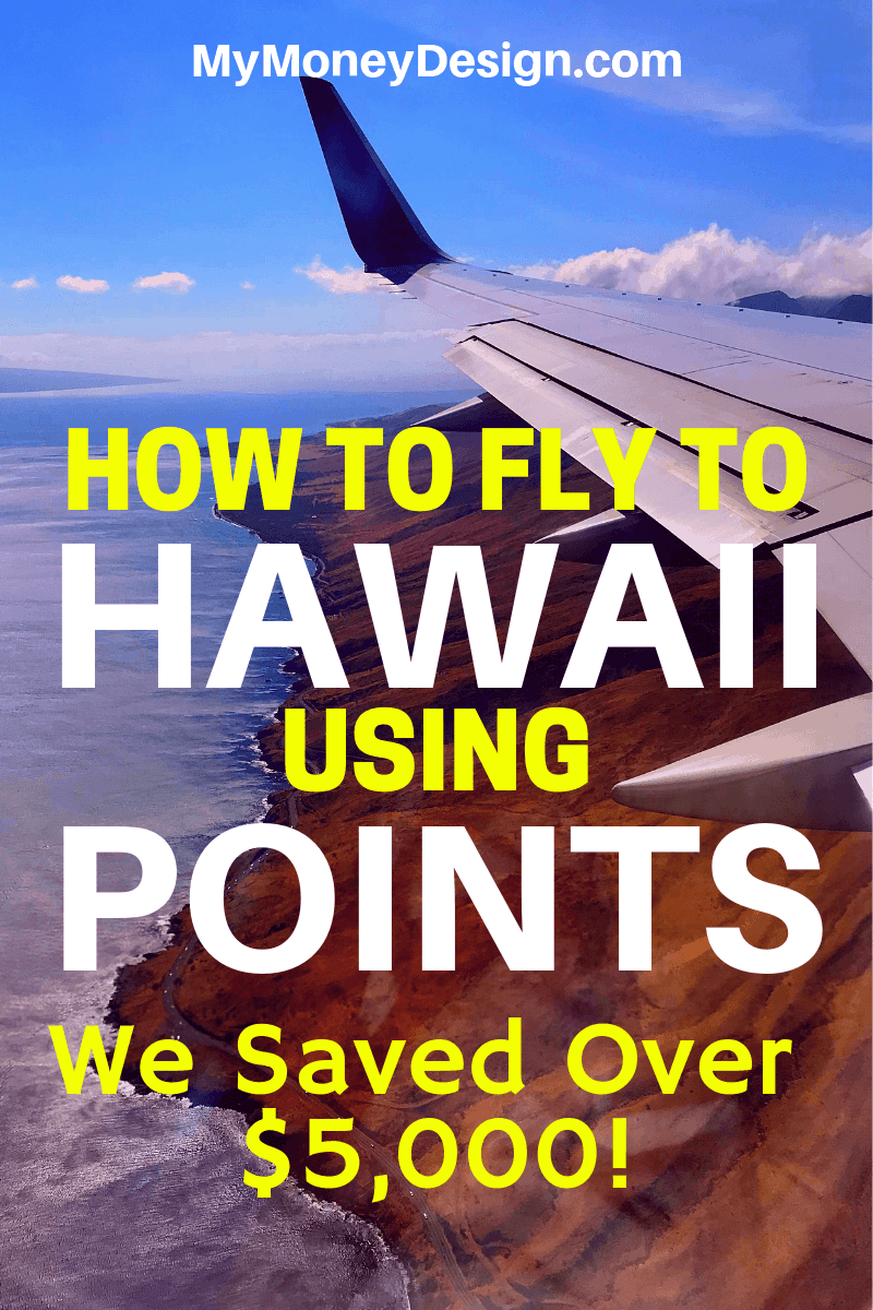 Interested in using points to travel to Hawaii for nearly free? Learn the strategy we used to save about $5,000 off our flights (plus even more savings)! #MyMoneyDesign #FreeTravel #CreditCardRewards #FlyToHawaiiOnPoints