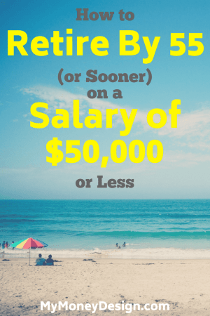 It doesn't matter if you're in your 30's, 40's, or any age. If you want to make working optional, then here's everything you need to know about how to retire by 55. And as an added bonus, I'll show you how to do it on a salary of $50,000 or less. - MyMoneyDesign.com