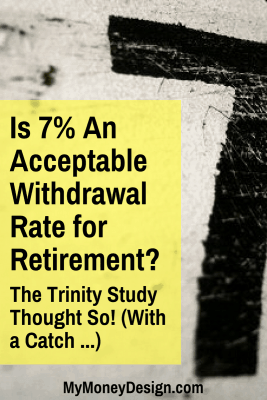 You're probably familiar with the 4 Percent Rule for retirement income.  But did you know that the same authors of the Trinity Study who validated this safe withdrawal rate also found that rates as high as 7 percent may also work? There's a small catch, of course ...  Let me explain it further. - MyMoneyDesign.com
