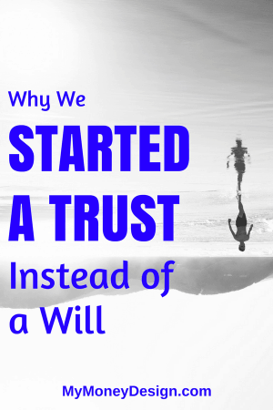 Why We Started a Trust Instead of a Will