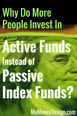 If passive index funds are the way to go, then why is some much more invested in actively managed funds? Do active fund investors know something that index investors don't? Let's explore the facts from both sides of the passive vsactive fund debate and see what we can learn. - MyMoneyDesign.com