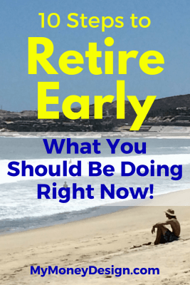 These are the 10 actionable steps to retire early and the things you should be doing right now to put yourself on the path to success! #MyMoneyDesign #FinancialFreedom #FIRE #RetireEarly