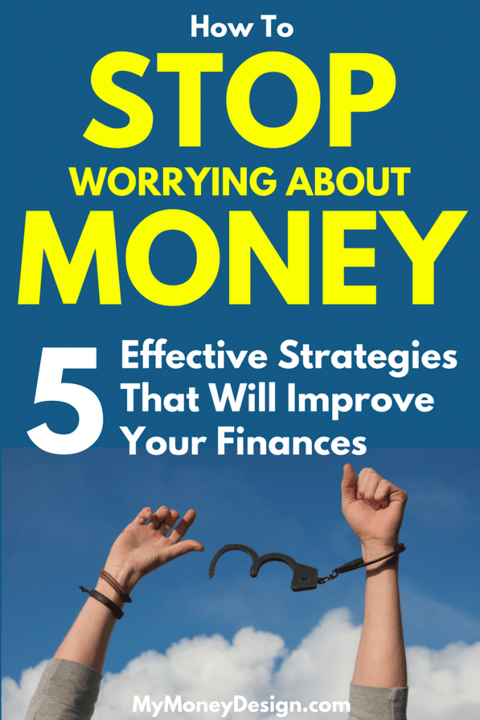 Are you living paycheck to paycheck? Learn how you can stop worrying about money using these 5 simple and effective strategies for better money habits. #MyMoneyDesign #FinancialFreedom #StopWorryingAboutMoney #BetterMoneyHabits