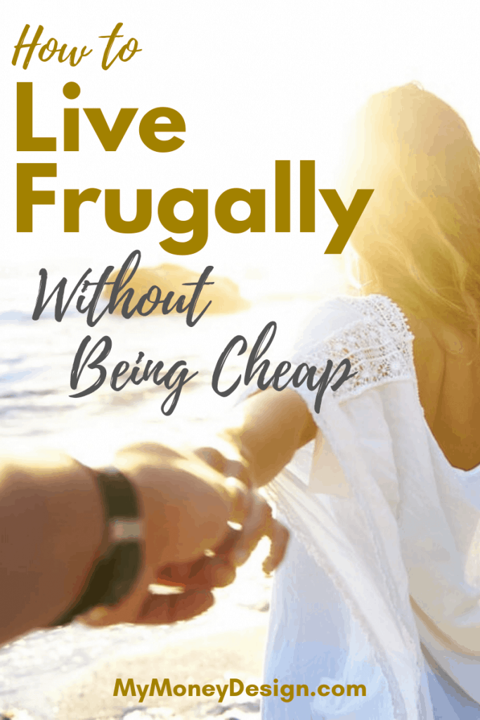 Just because you want to save money doesn't mean you have to be cheap. Here's how to live frugally and get the most bang for your buck! #MyMoneyDesign #FinancialFreedom #FrugalLiving #HowToLiveYourBestLife